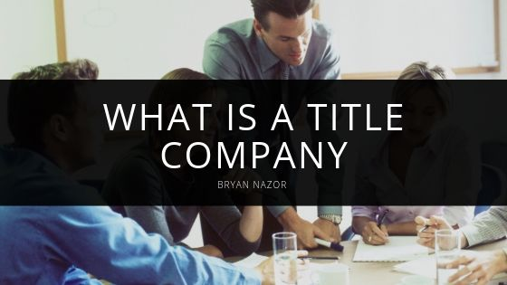 What is a Title Company? Bryan Nazor Explains