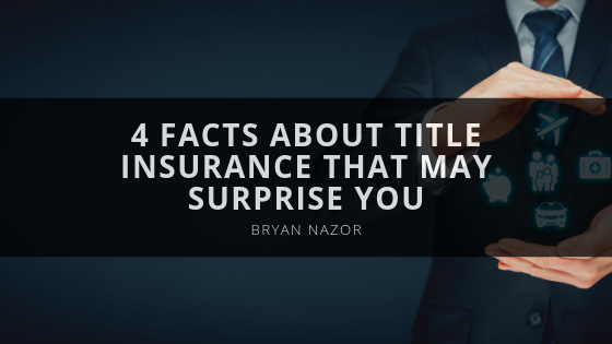 4 Facts About Title Insurance With Bryan Nazor