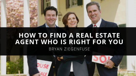 How to Find a Real Estate Agent Who is Right For You, With Tips From Bryan Ziegenfuse