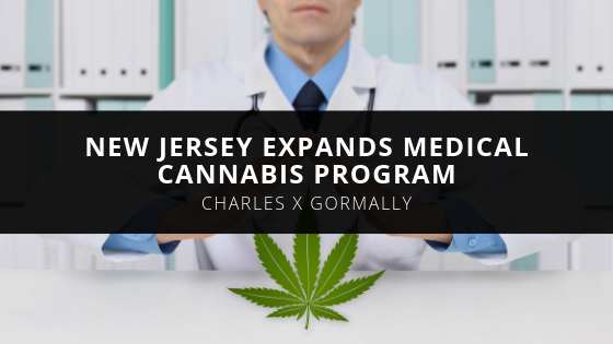 New Jersey Expands Medical Cannabis Program – Attorney Charles X Gormally Shares the Specifics