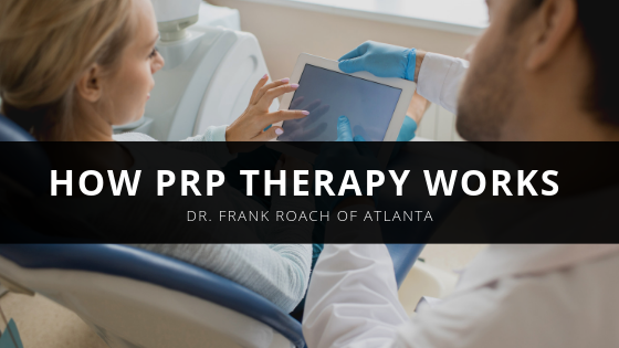 How PRP Therapy Works, Explained by Dr. Frank Roach of Atlanta