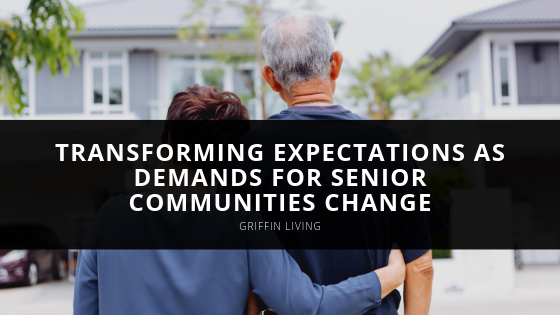 Griffin Living is Transforming Expectations as Demands for Senior Communities Change
