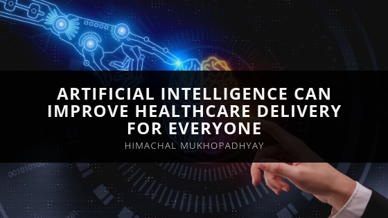Himachal Mukhopadhyay Discusses How Artificial Intelligence Can Improve Healthcare Delivery for Everyone