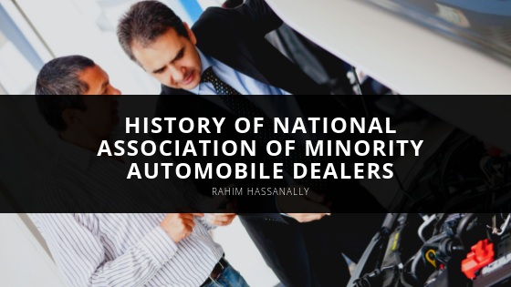 Rahim Hassanally Shares Brief History of National Association of Minority Automobile Dealers