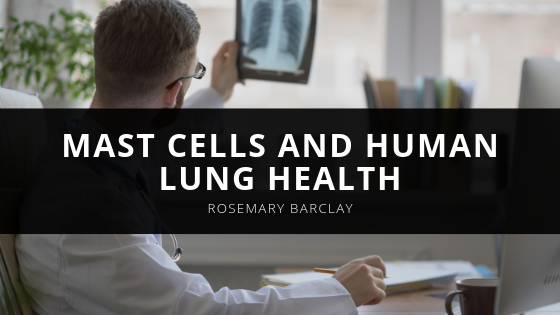 Mast Cells and Human Lung Health with Rosemary Barclay of Old Lyme