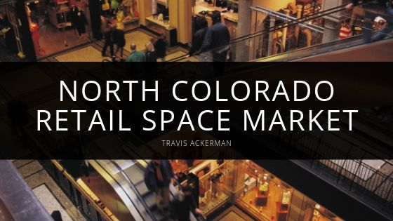 Travis Ackerman Offers Professional Insight Into North Colorado Retail Space Market