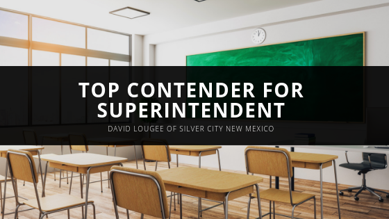 David Lougee of Silver City New Mexico Top Contender for Superintendent