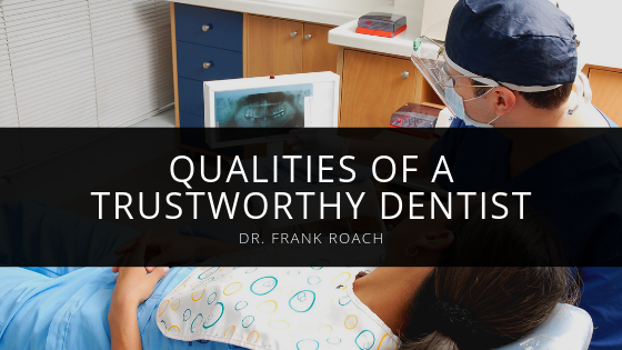 Dr. Frank Roach Exemplifies the Qualities of a Trustworthy Dentist