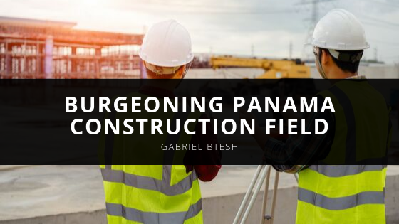 Gabriel Btesh Continues to Lead Within Burgeoning Panama Construction Field