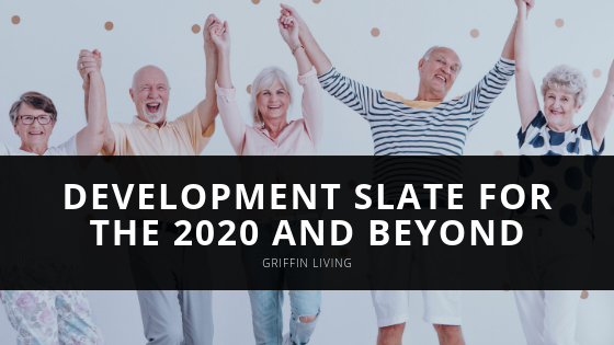 Senior Community Developer Griffin Living Announces its Development Slate for the 2020 and Beyond