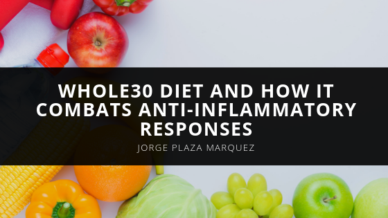Health Advocate, Jorge Marquez, Talks About the Whole30 Diet and How It Combats Anti-Inflammatory Responses