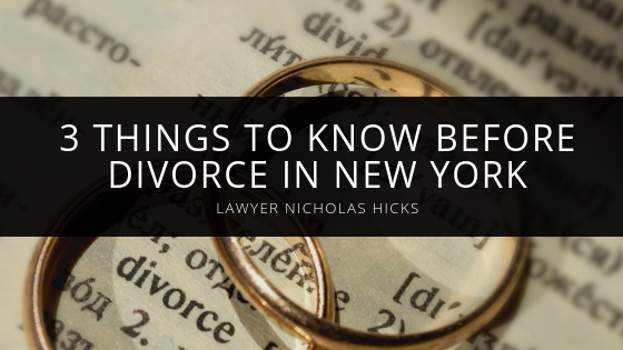 Lawyer Nicholas Hicks Shares 3 Things to Know Before Divorce in New York