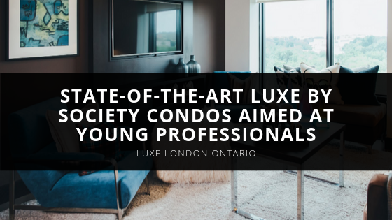 Luxe London Opens Up Sales for State-of-the-Art Luxe by Society Condos Aimed at Young Professionals