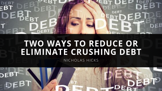 Two Ways to Reduce or Eliminate Crushing Debt With Lawyer Nicholas Hicks