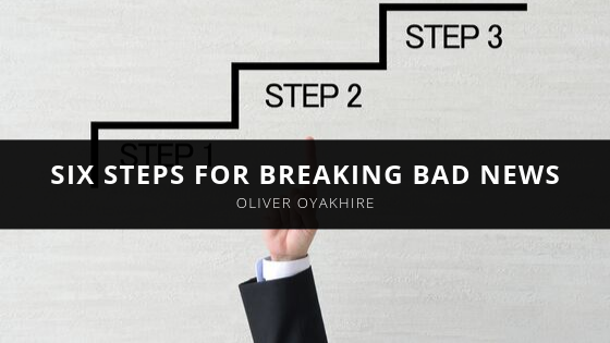 Oliver Oyakhire Shares Six Steps for Breaking Bad News