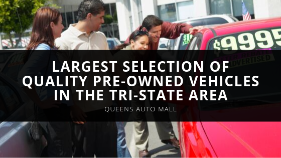 Queens Auto Mall Proud to Offer Largest Selection of Quality Pre-Owned Vehicles in the Tri-State Area