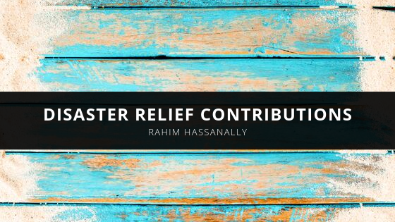 Rahim Hassanally Revisits Disaster Relief Contributions