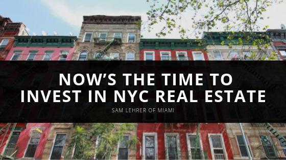 Sam Lehrer of Miami Believes Now's the Time to Invest in NYC Real Estate