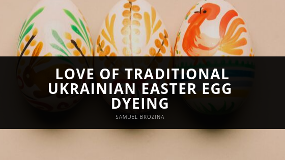 Samuel Brozina Continues to Embrace Love of Traditional Ukrainian Easter Egg Dyeing