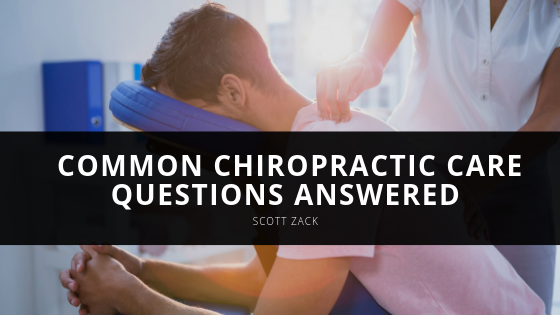 Scott Zack, Chiropractor, Answers Common Chiropractic Care Questions