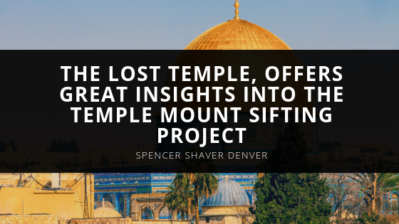 Spencer Shaver Denver's Film, The Lost Temple, Offers Great Insights Into The Temple Mount Sifting Project