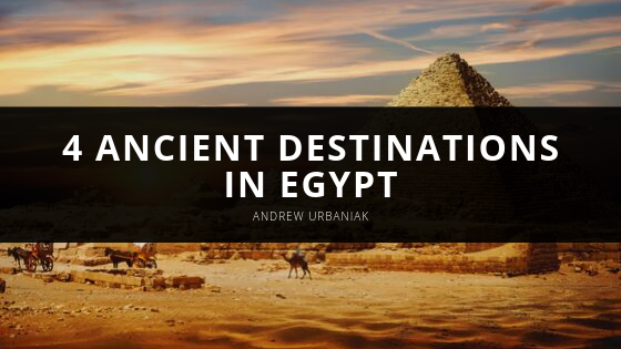 4 Ancient Destinations in Egypt Recommended by Andrew Urbaniak