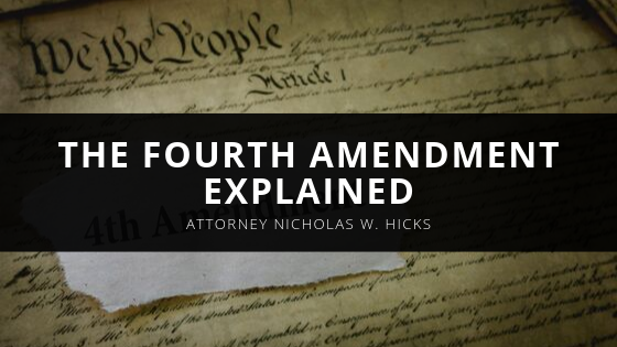 Attorney Nicholas Hicks of New York Explains the Fourth Amendment