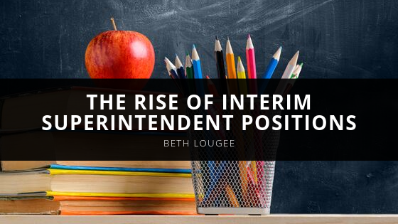The Rise of Interim Superintendent Positions with Beth Lougee