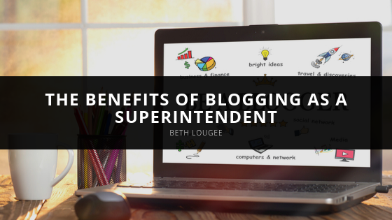 Beth Lougee Shares the Benefits of Blogging as a Superintendent