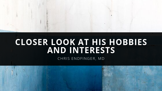 Chris Endfinger, MD Provides a Closer Look at His Hobbies and Interests