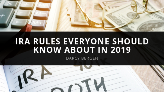 Darcy Bergen Discusses The IRA Rules Everyone Should Know About in 2019