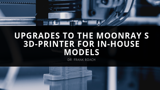 Dr. Frank Roach Upgrades to the MoonRay S 3D-Printer for In-house Models