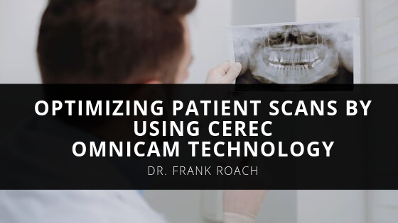 Dr. Frank Roach Optimizes Patient Scans by Using CEREC Omnicam Technology