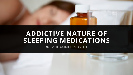 Dr. Muhammed Niaz MD Warns Against the Addictive Nature of Sleeping Medications
