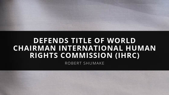 Dr. Robert S. Shumake Wins Injunction, Successfully Defends Title of World Chairman International Human Rights Commission (IHRC)