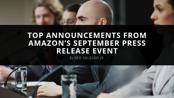 Eliseo Delgado Jr. Recaps Top Announcements from Amazon's September Press Release Event