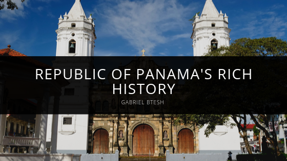 Gabriel Btesh Highlights Republic of Panama's Rich History