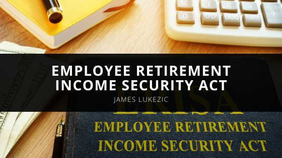 James Lukezic Simplifies the Employee Retirement Income Security Act