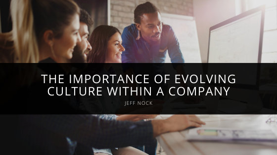 Jeff Nock Demonstrates the Importance of Evolving Culture within a Company