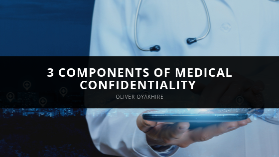 3 Components of Medical Confidentiality with Oliver Oyakhire Philadelphia