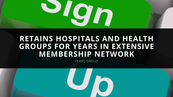 Perks Group Retains Hospitals and Health Groups for Years in Extensive Membership Network