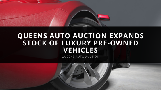 Queens Auto Auction Expands Stock of Luxury Pre-Owned Vehicles