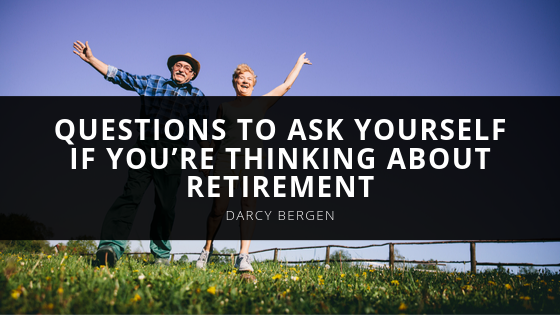 Questions to Ask Yourself If You're Thinking About Retirement According to Darcy Bergen