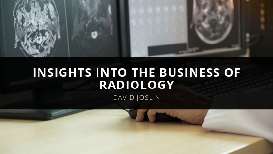 Radiology Consultant David Joslin Provides Insights into the Business of Radiology