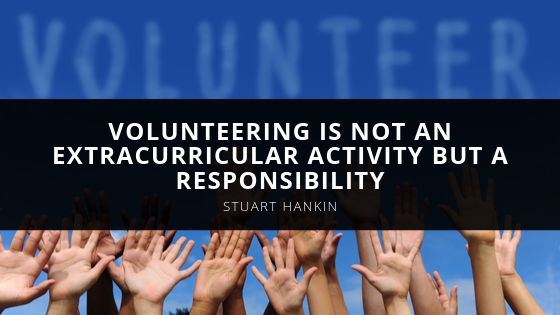 Self-made Entrepreneur Stuart Hankin Says Volunteering Is Not An Extracurricular Activity But A Responsibility
