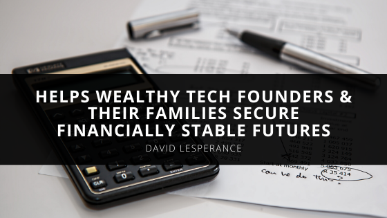 Tax and Immigration Expert David Lesperance Helps Wealthy Tech Founders & Their Families Secure Financially Stable Futures