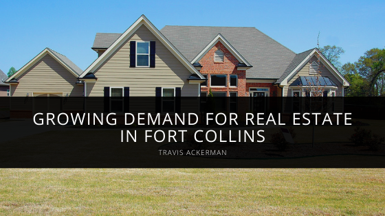 Travis Ackerman Reveals Growing Demand for Real Estate in Fort Collins