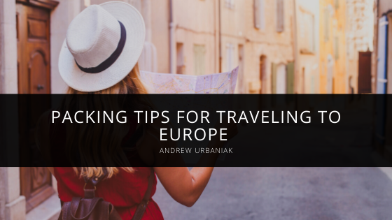 Packing Tips for Traveling to Europe According to Andrew Urbaniak