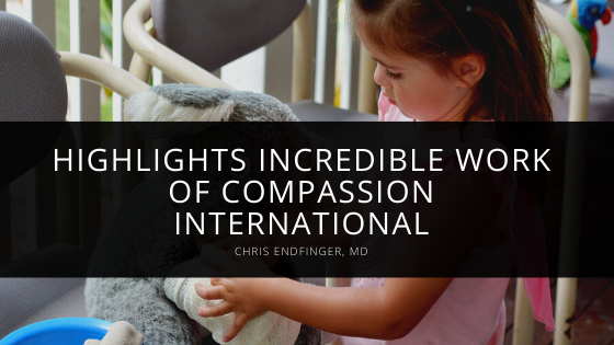 Chris Endfinger, MD highlights incredible work of Compassion International