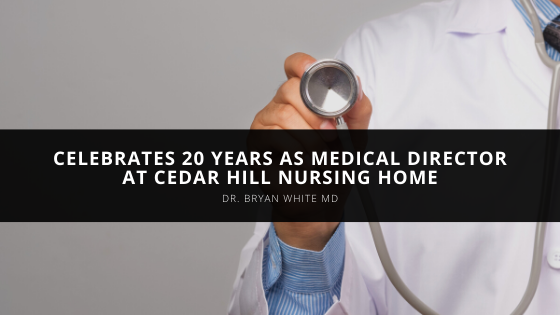 Dr. Bryan White MD Celebrates 20 Years as Medical Director at Cedar Hill Nursing Home
